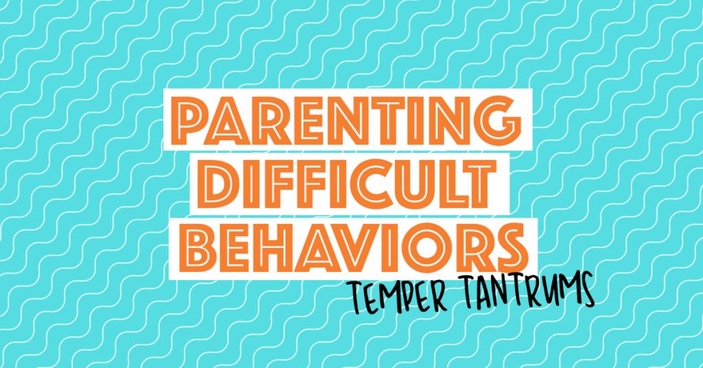 Parenting Difficult Behaviors | Temper tantrums