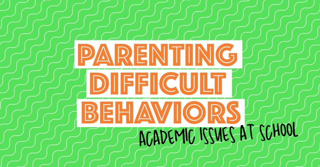 Parenting Difficult Behaviors | Academic issues at school