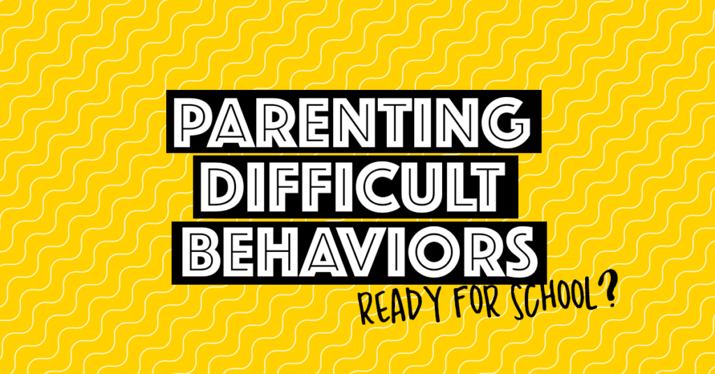 Parenting Difficult Behaviors | Ready for school