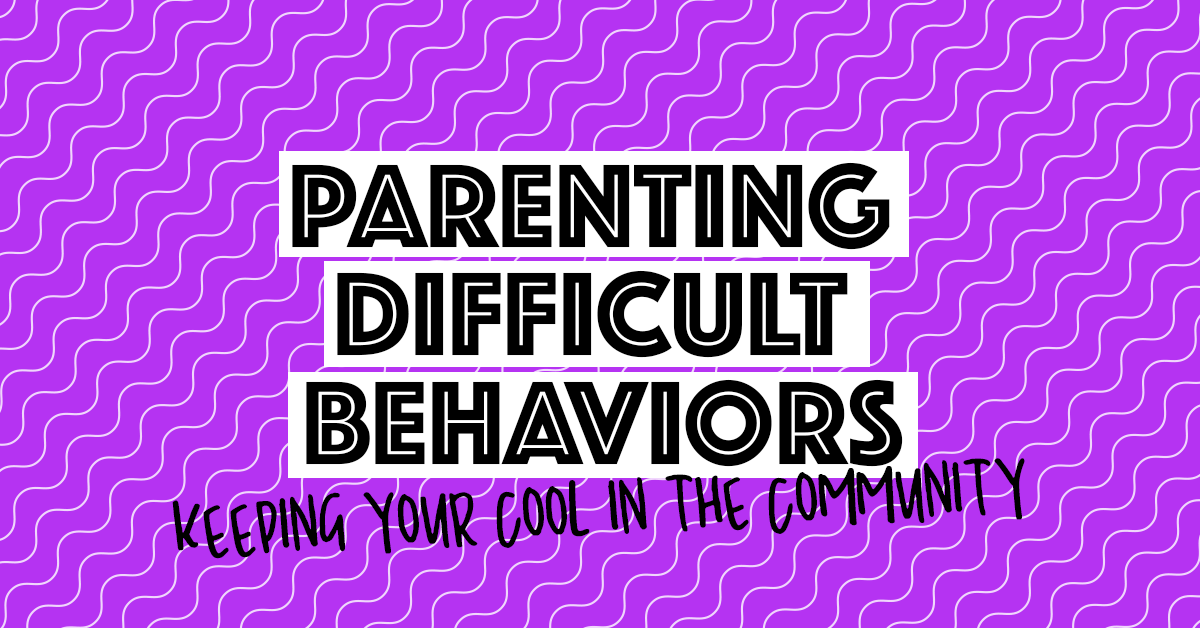Parenting Difficult Behaviors | Keeping your cool in the community