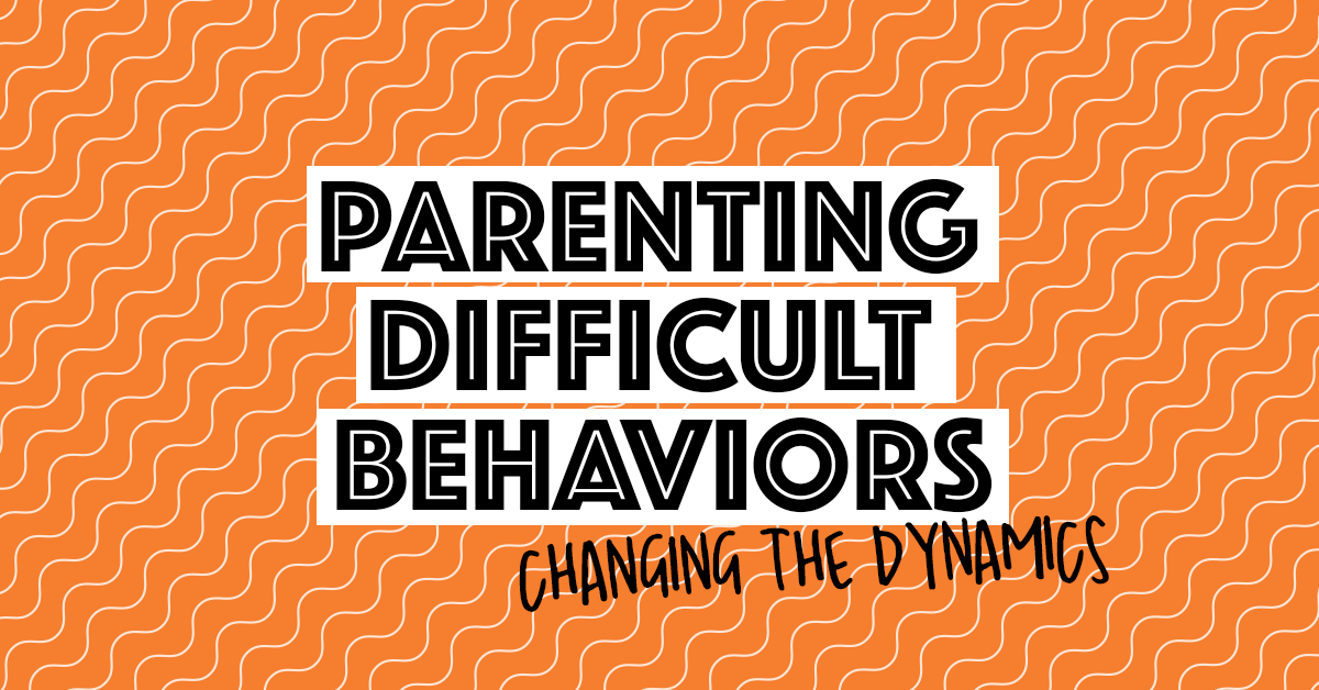 Parenting Difficult Behaviors | Changing the dynamics