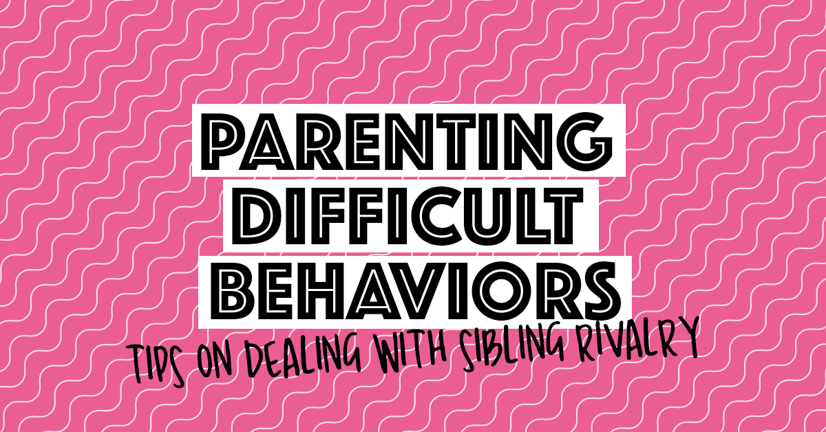 Parenting Difficult Behaviors | Tips on dealing with sibling rivalry