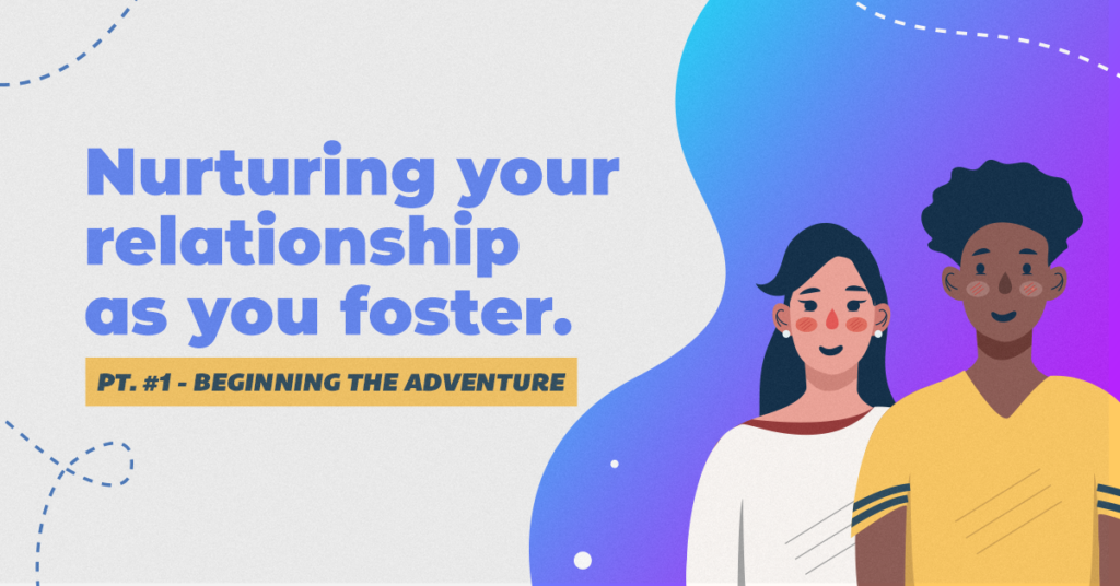 Nurturing your relationship as you foster | Beginning the adventure
