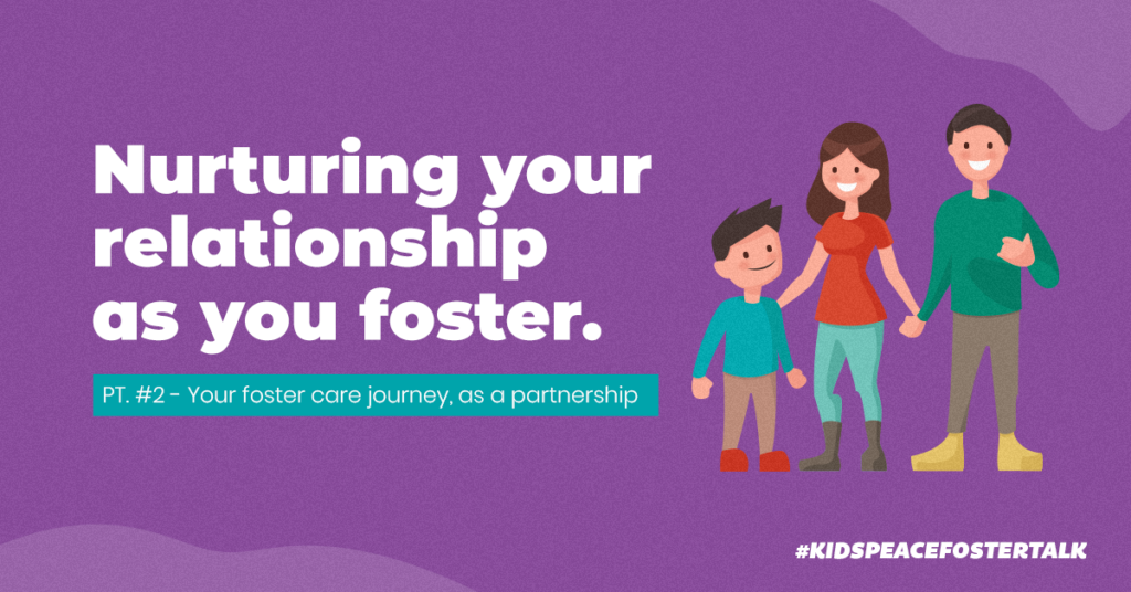 Nurturing your relationship as you foster   Your foster care journey, as a partnership